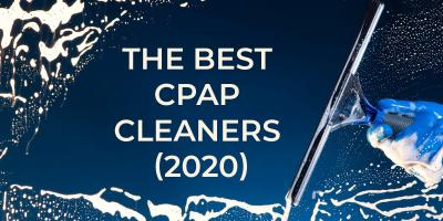 The Best CPAP Cleaners (2020)
